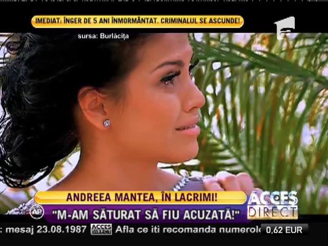 """Andreea Mantea, în lacrimi: """"M-am săturat să fiu acuzată"""""""