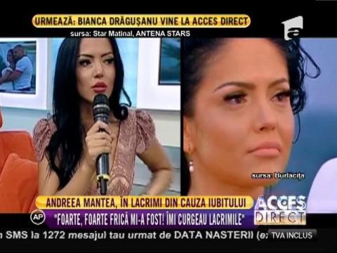 Andreea Mantea, în lacrimi din cauza iubitului