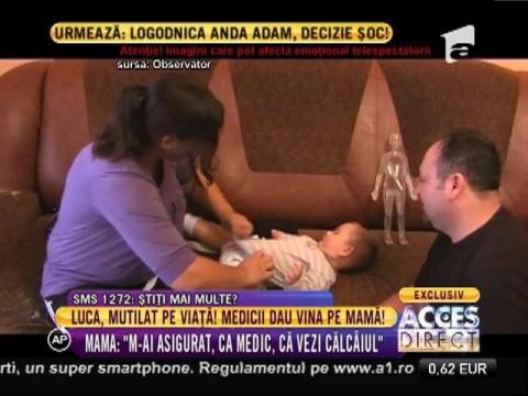 Luca, mutilat pe viaţă! Medicii dau vina pe mamă!