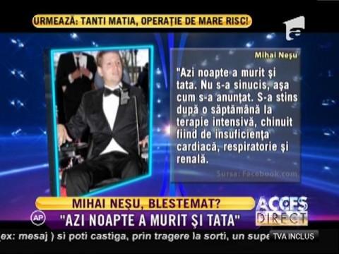Durere mare pentru Mihai Neşu! Tatăl său s-a stins din viaţă!