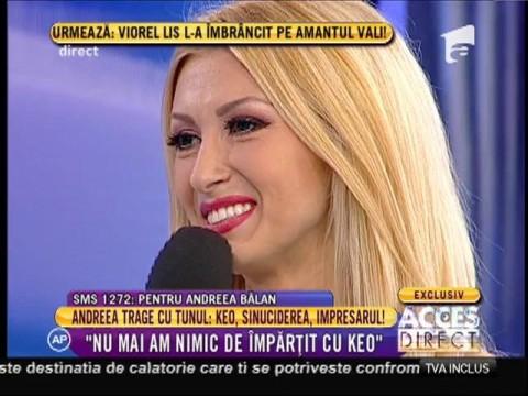 """Andreea Bălan: """"Nu mai am nimic de împărțit cu Keo"""""""