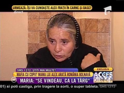 """Maria, mama naturală a lui Alex: """"Se vindeau, că la târg"""""""