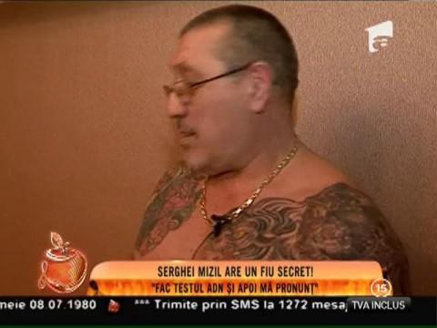 Serghei Mizil are un fiu secret
