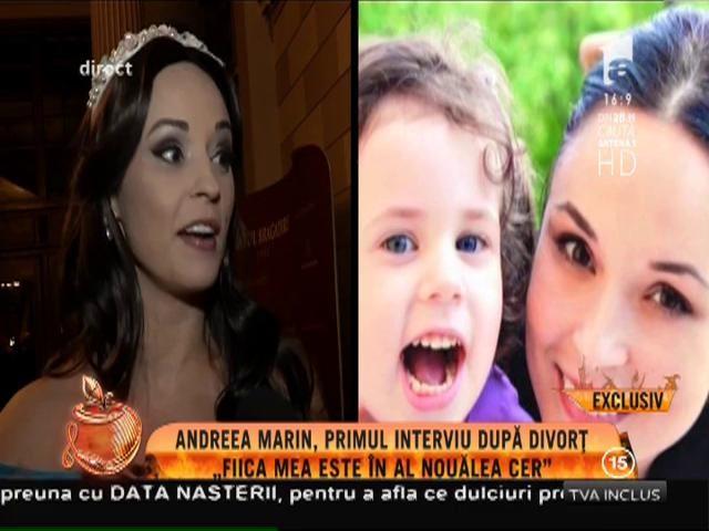 """Andreea Marin, primul interviu după divorț: """"Fiica mea este în al nouălea cer"""""""