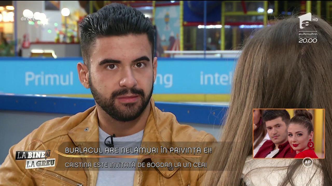 Burlacul Bogdan are nelămuriri în privința Cristinei