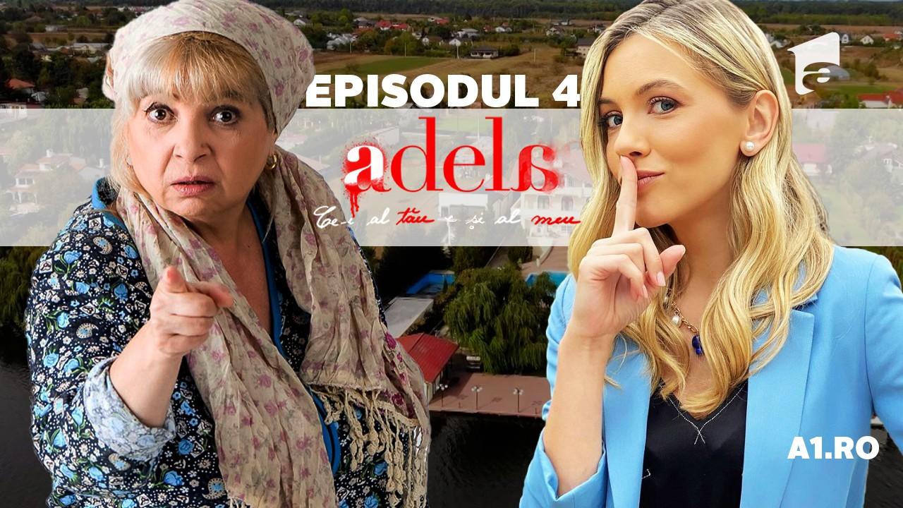 Adela – Tot ce nu se vede | Episodul 4