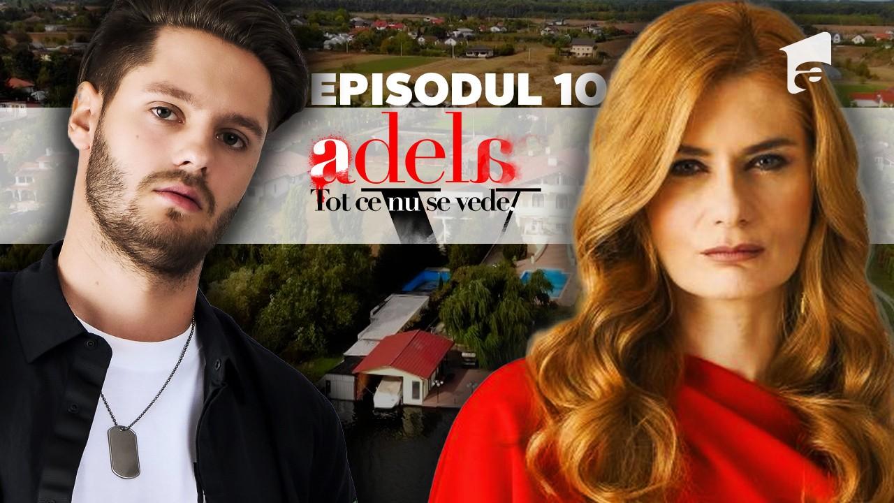 Adela – Tot ce nu se vede | Episodul 10