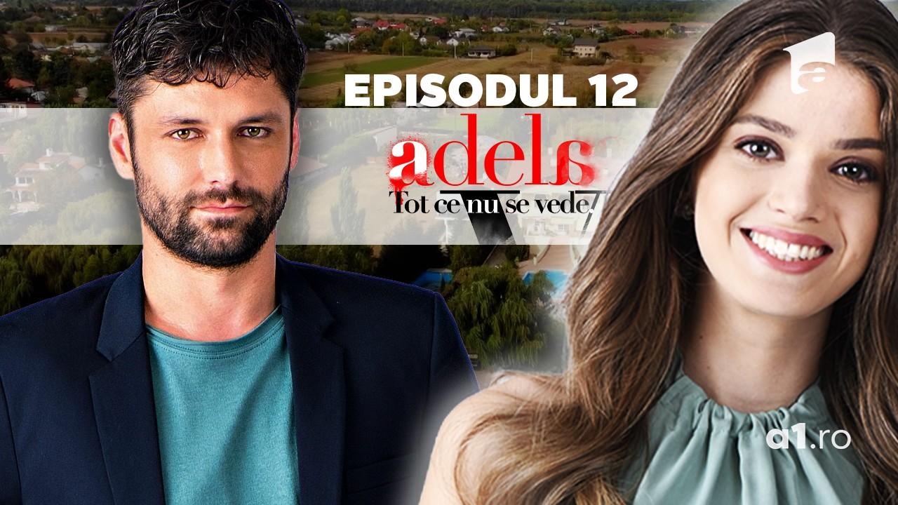 Adela – Tot ce nu se vede | Episodul 12