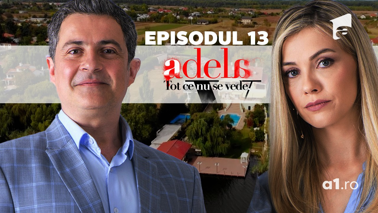 Adela – Tot ce nu se vede | Episodul 13