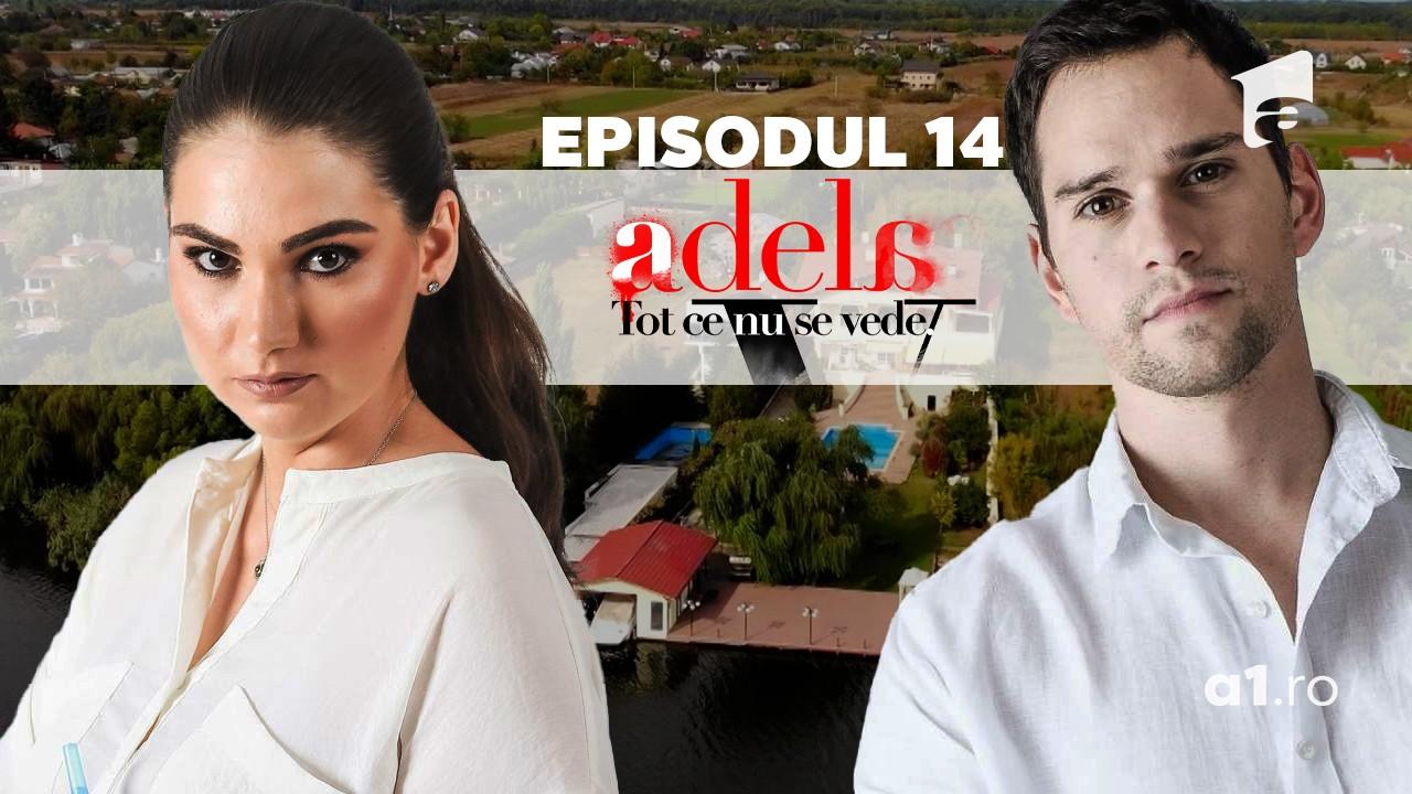 Adela – Tot ce nu se vede | Episodul 14