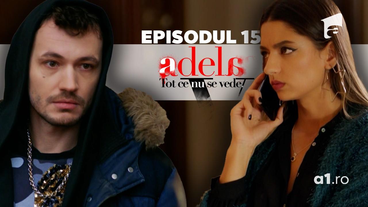 Adela – Tot ce nu se vede | Episodul 15