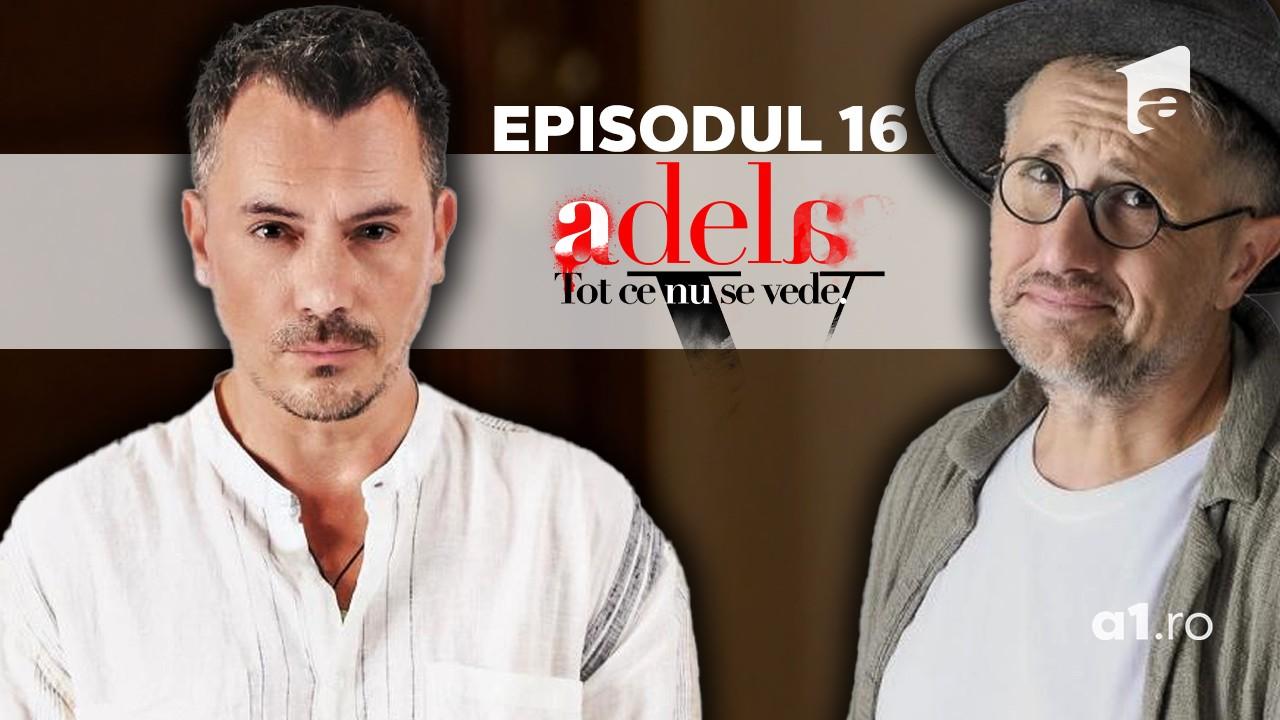 Adela – Tot ce nu se vede | Episodul 16