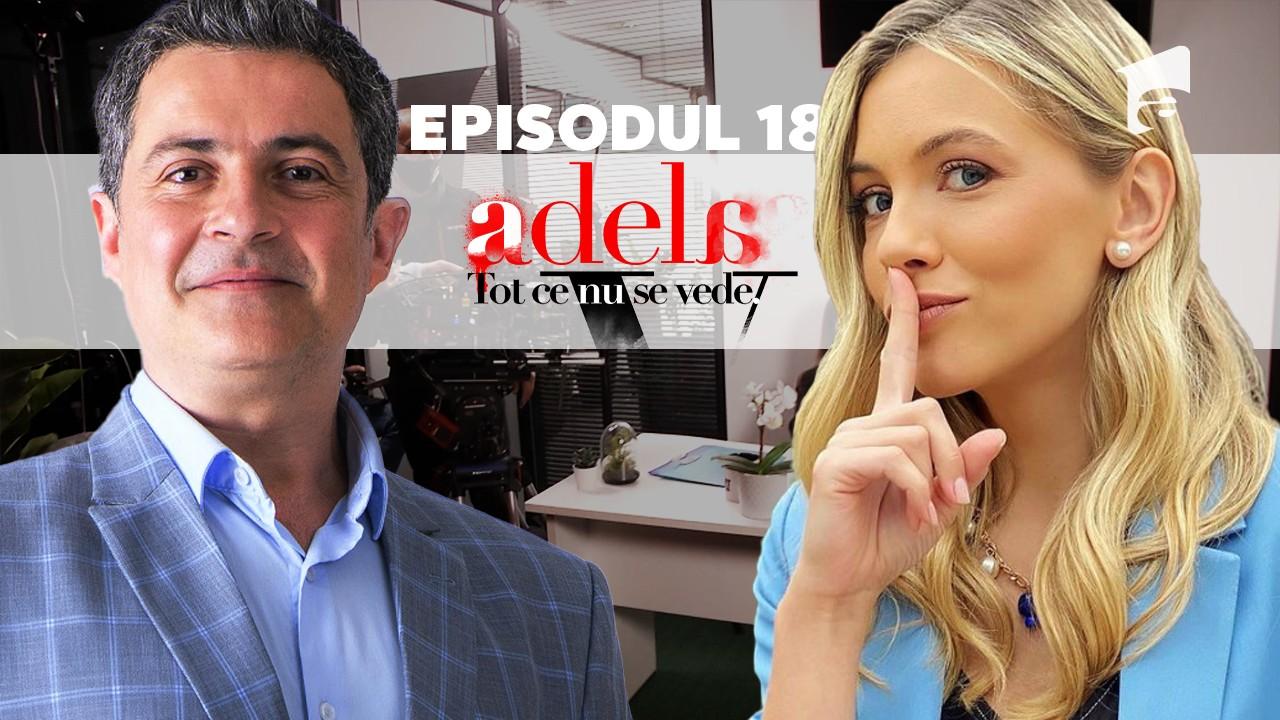 Adela – Tot ce nu se vede | Episodul 18