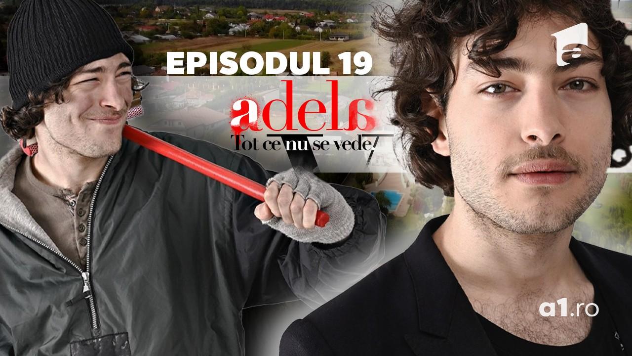 Adela – Tot ce nu se vede | Episodul 19
