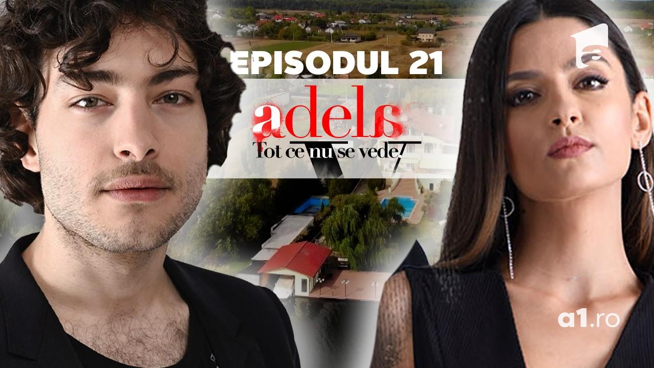 Adela – Tot ce nu se vede | Episodul 21