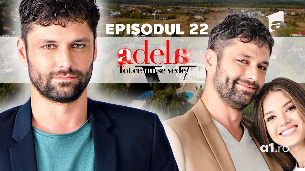 Adela – Tot ce nu se vede | Episodul 22