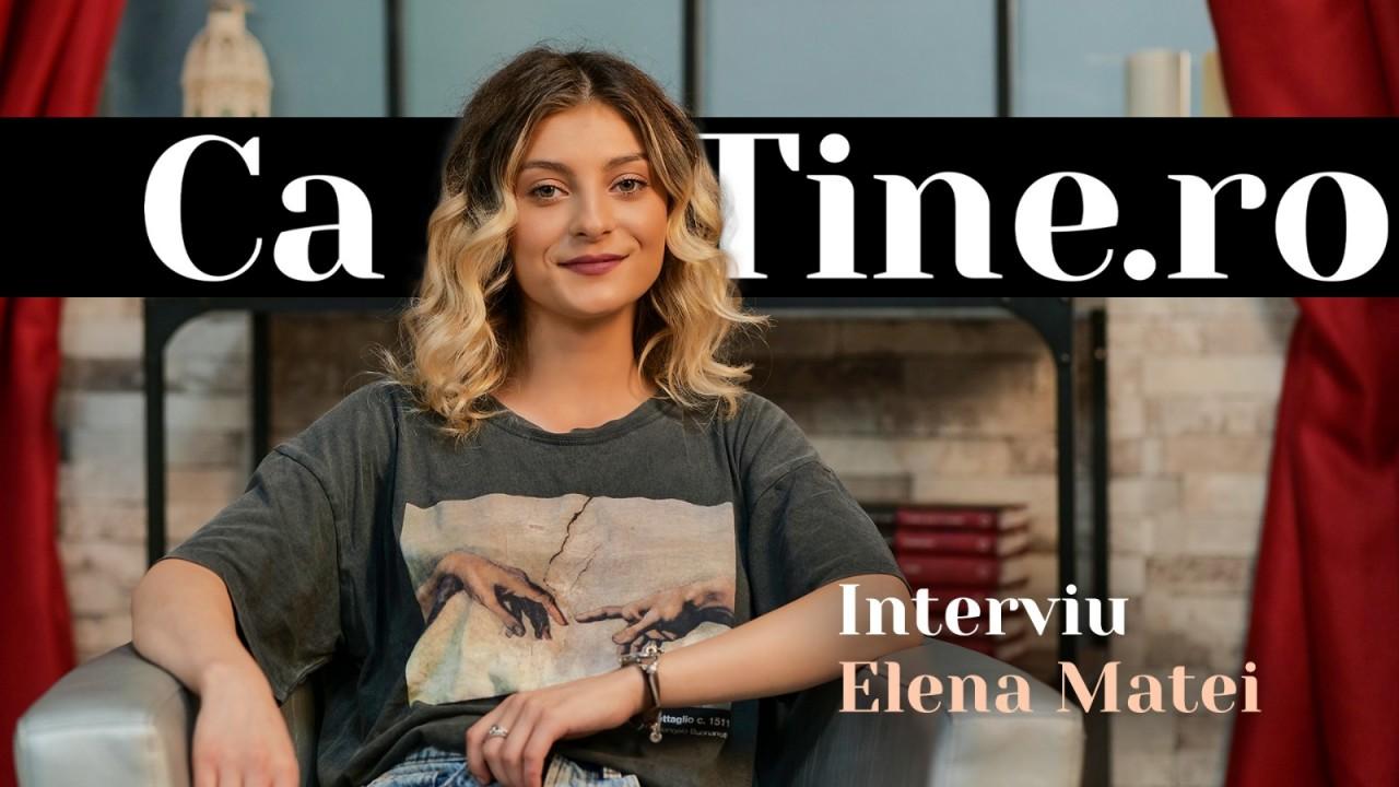 CaTine.ro - Interviu - Elena Matei - Ambiţioasă