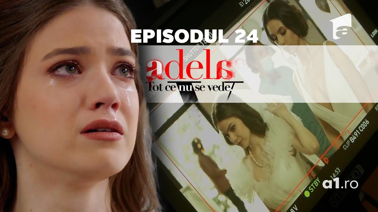 Adela – Tot ce nu se vede | Episodul 24