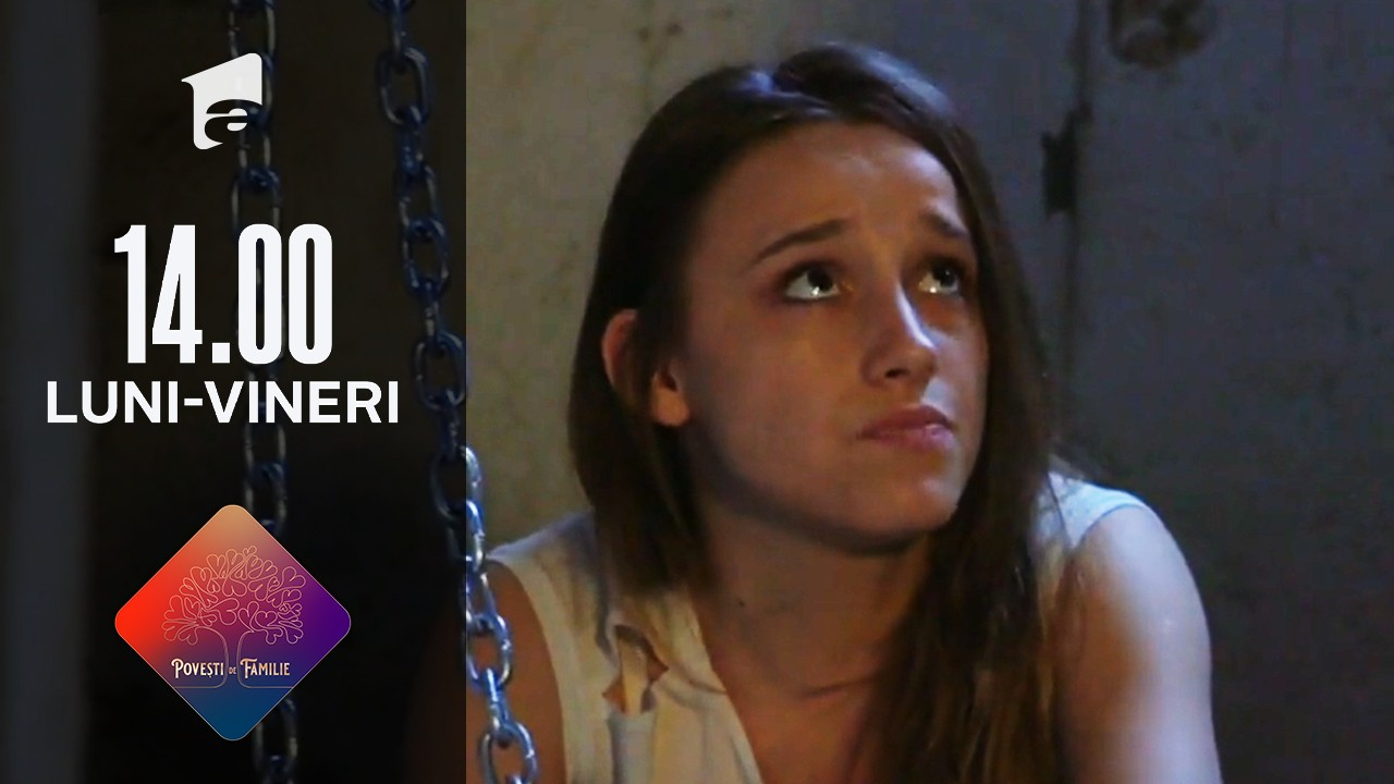 Povești de familie - Episodul 7, 5 august 2021. Lucia a fost răpită!