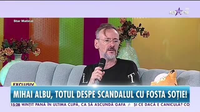 Mihai Albu, totul despre scandalul cu fosta soţie